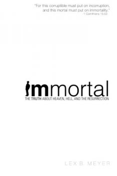 Immortal-The-Truth-about-Heaven-Hell-and-the-Resurrection-0