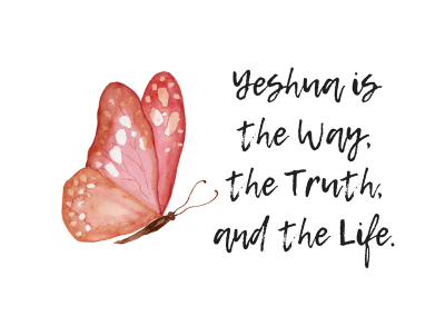 Yeshua is the Way, the Truth and the Life.