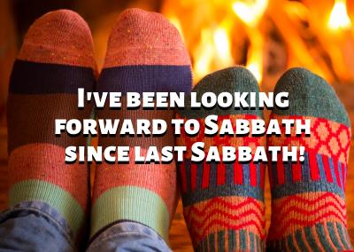 I've been looking forward to Sabbath since last Sabbath!