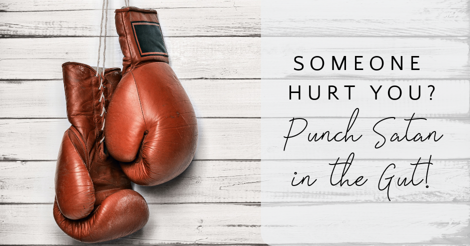 Someone hurt you? Punch Satan in the gut.