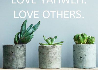 Love Yaweh. Love Others.
